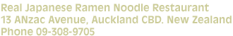 Real Japanese Ramen Noodle Restaurant 13 ANzac Avenue, Auckland CBD. New Zealand Phone 09-308-9705    Open 7 Days